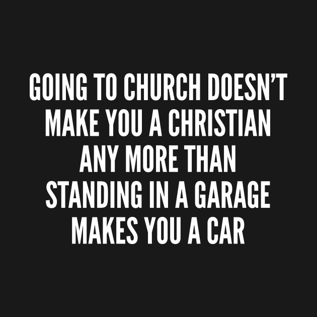 Funny Going To Church Funny Joke Statement Humor Slogan Quotes