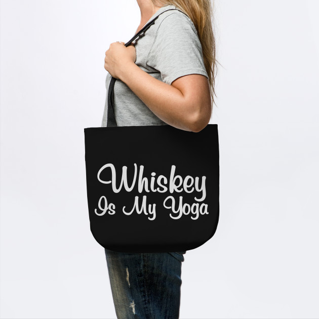 Whiskey Is My Yoga Whiskey Is My Yoga ... 62f8a91738411