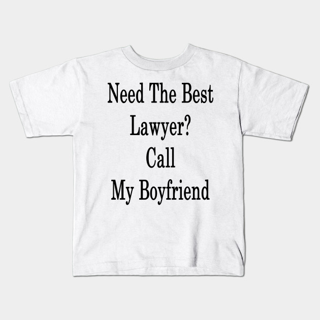 Need The Best Lawyer? Call My Boyfriend