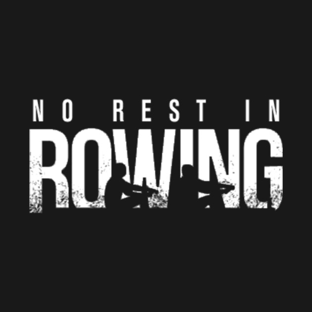 NO REST IN ROWING !