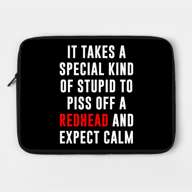 It Takes a Special King Of Stupid To Piss Off a Redhead