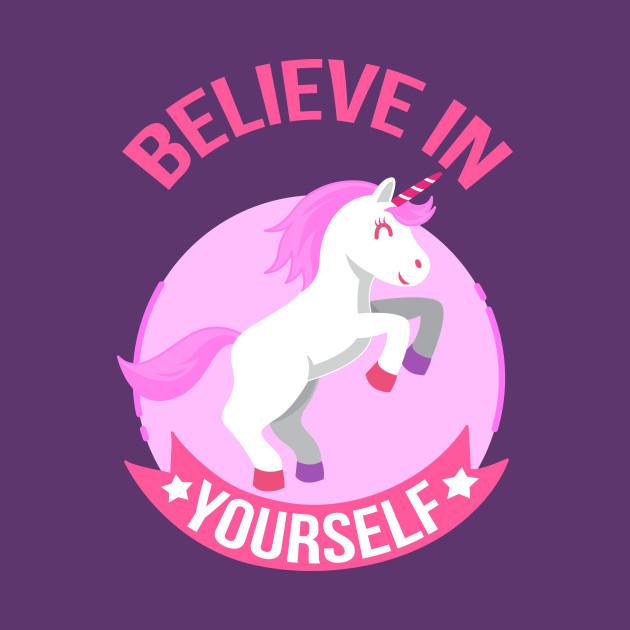 Believe In Unicorns: Unicorn Believe In Yourself - Unicorn - T-Shirt
