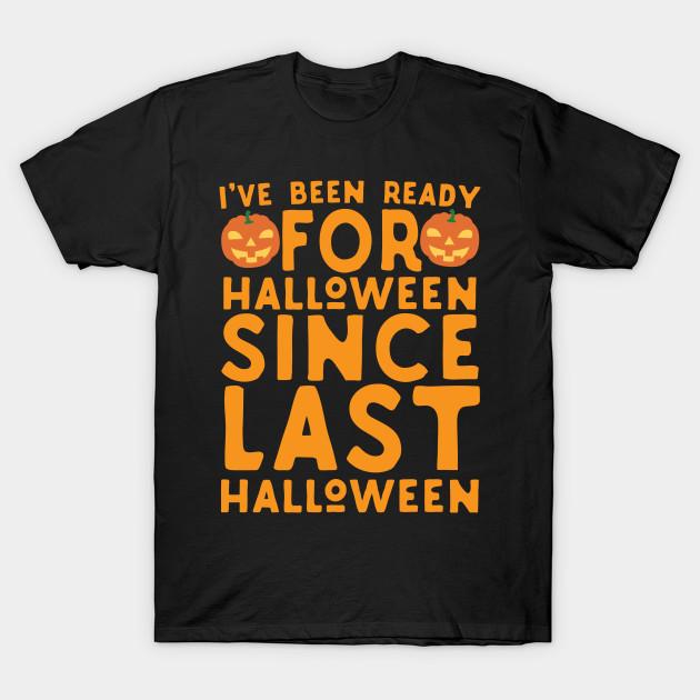 Ready For Halloween Since Last Halloween T-Shirt