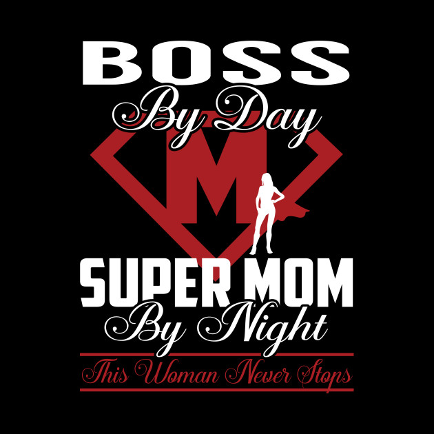 Boss Super Mom Never Stops