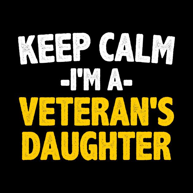 Keep Calm Im a veterans daughter