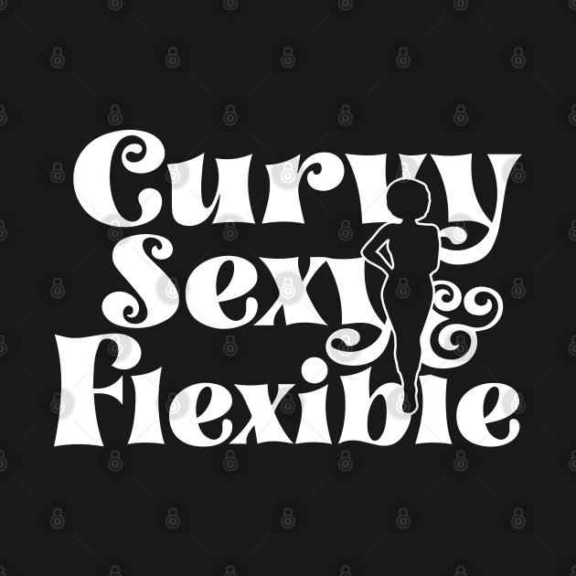 Curvy, Sexy, Flexible