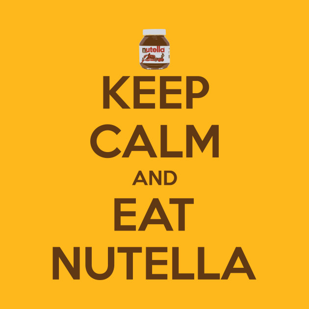 Keep Calm and Eat Nutella - Keep Calm Parody - T-Shirt | TeePublic