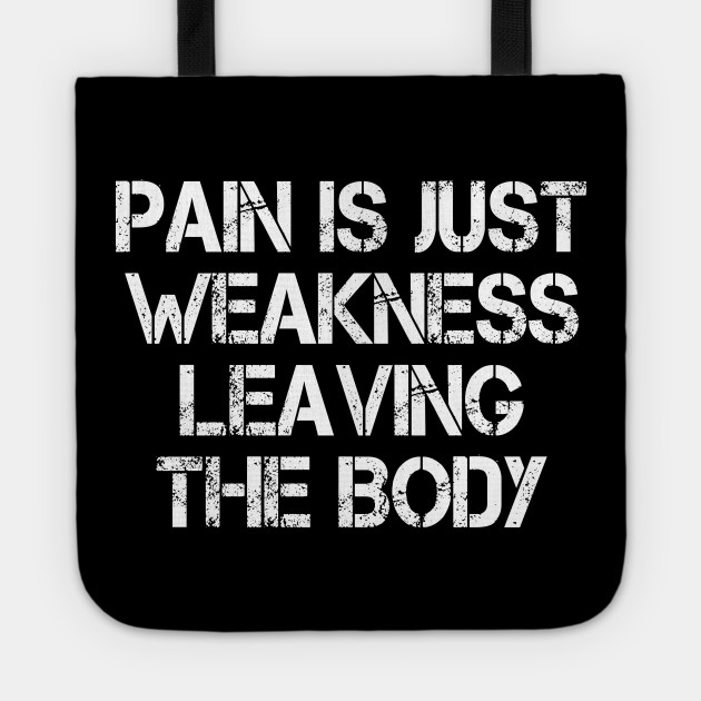 Pain Is Just Weakness Leaving The Body Working Out Tote Teepublic
