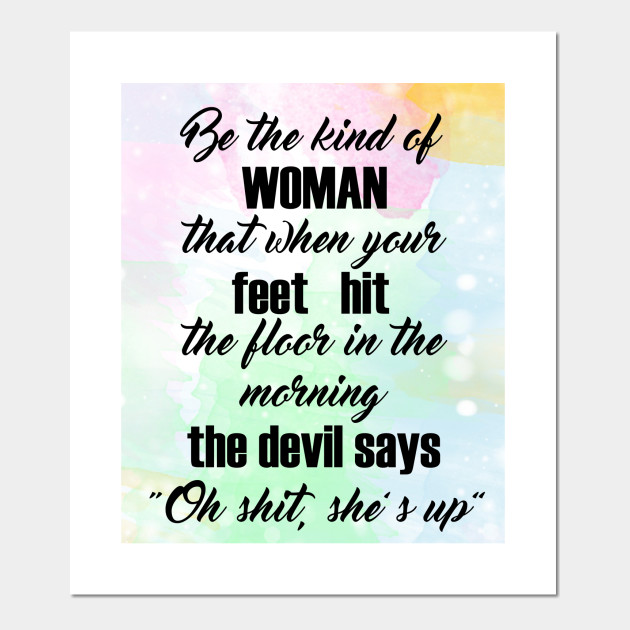 Be The Kind Of Woman Be The Kind Of Woman Posters And Art Prints