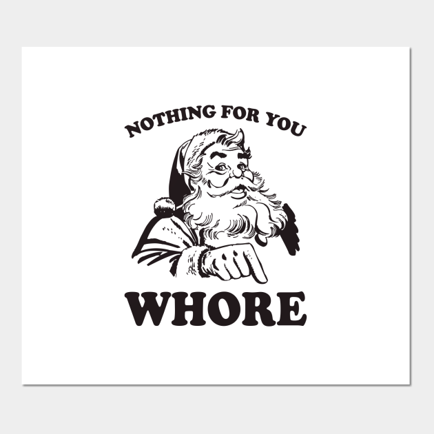 Nothing For You Whore Funny Christmas Santa Claus