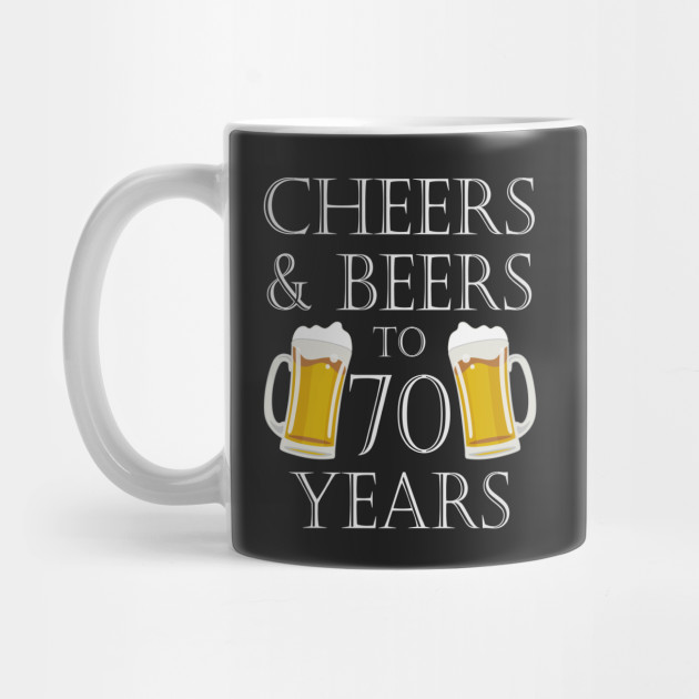 Cheers And Beers To 70Years 70th Birthday Gift