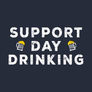 Support Day Drinking - Funny Drinking Gift Merch t-shirts