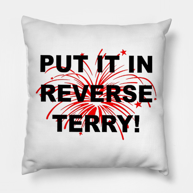 put it in reverse terry 4th of july outfit pillow teepublic