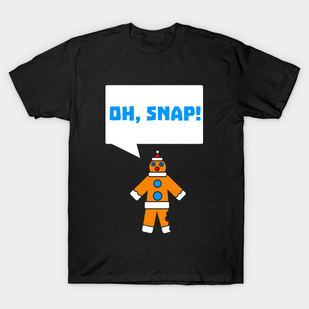 89ebc82d0 Oh, Snap! T-Shirt Christmas Holiday Party Funny Gingerbread Gift Tee Tshirt  T-Shirt