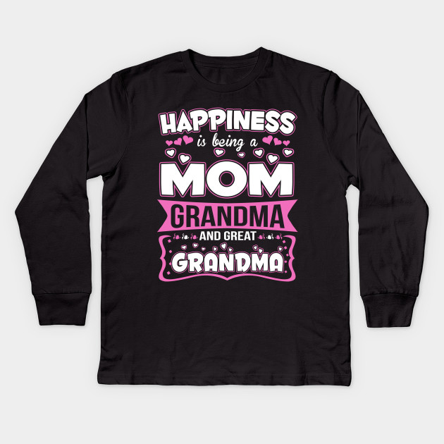 Grandma Quotes Happiness Is Being A Mom Great Kids Long Sleeve T Shirt