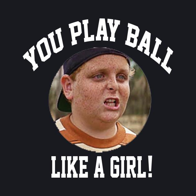 The Sandlot Quote - You Play Ball Like A Girl
