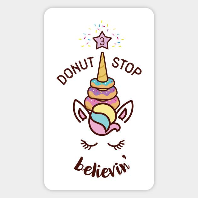 Donut Stop Believin 3rd Birthday Unicorn Shirt Sticker