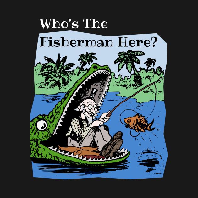 Funny Fishing T Shirts Alligator fishing the Fisherman - Fishing ...
