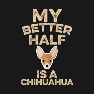 My Better Half Is A Chihuahua... t-shirts