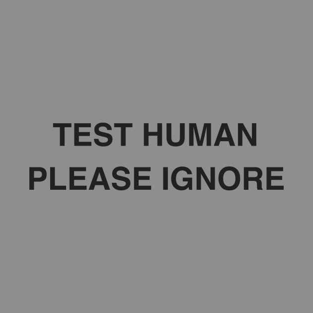 Test Human Please Ignore