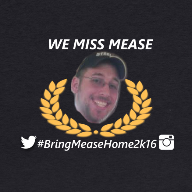 | We Miss Mease! |