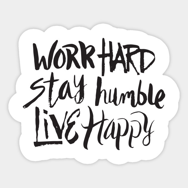 work hard stay humble live happy motivational inspirational saying