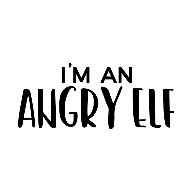 Elf - I'm an angry elf