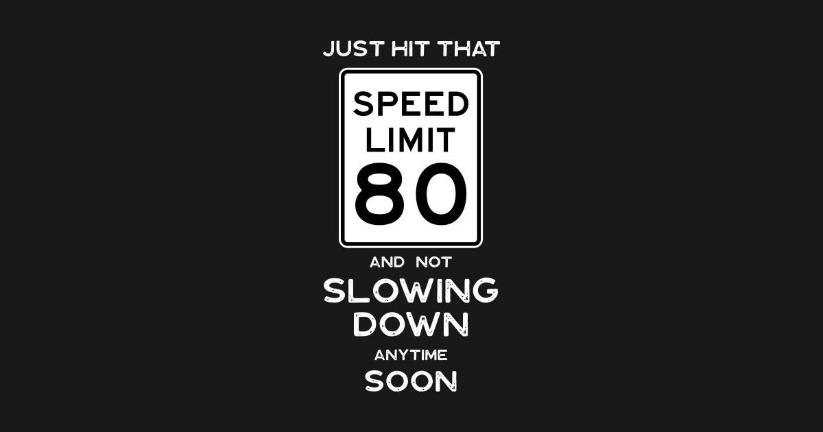 80th Birthday Gift Ideas Speed Limit 80 Shirt T