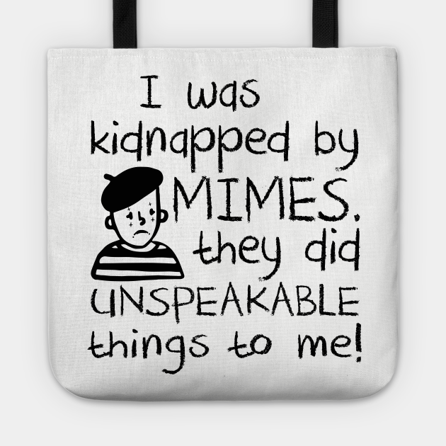 I Was Kidnapped By Mimes. They did Unspeakable things to me