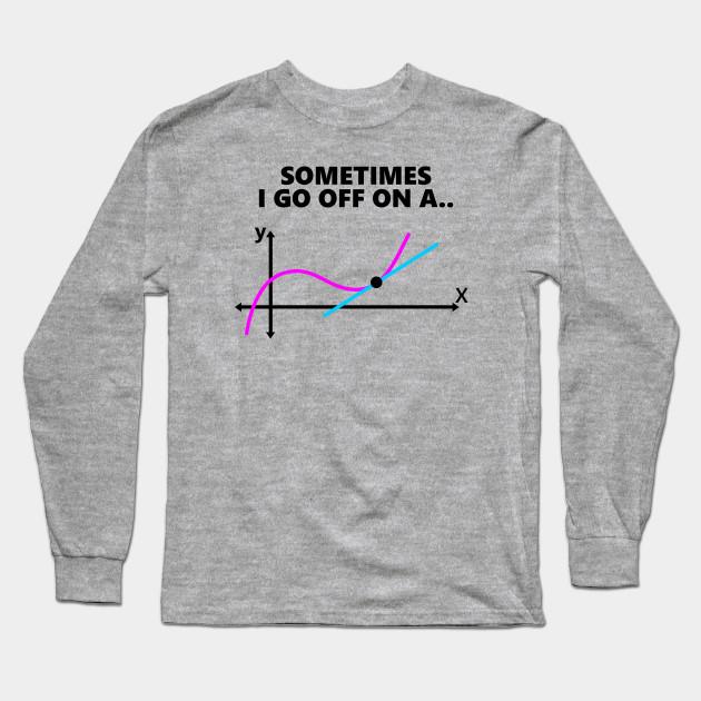 Sometimes I go Off on a Tangent Funny Math Teacher Women Sweatshirt tee