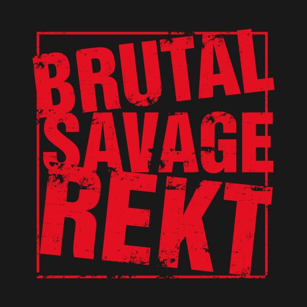 brutal savage rekt