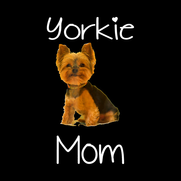 Yorkshire Terrier-Cute Yorkie Mom T-Shirt Dog Mom Shirt For Women