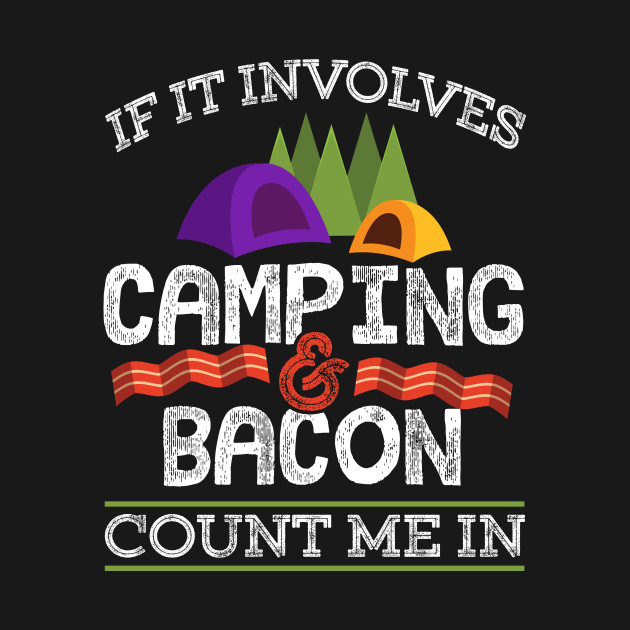 43515cb7 If It Involves Camping And Bacon Count Me In Funny Gift - Camping ...