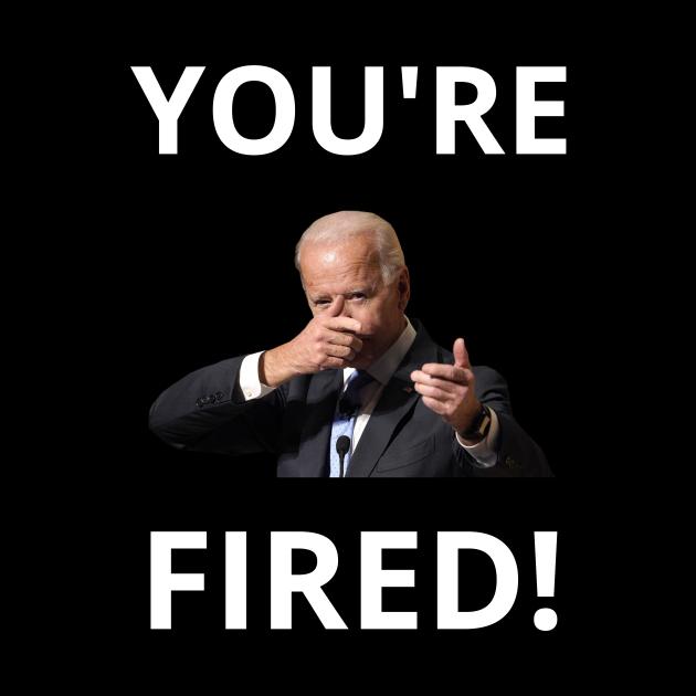 You're Fired! - Anti-Trump Joe Biden Presidential Election Victory Celebration