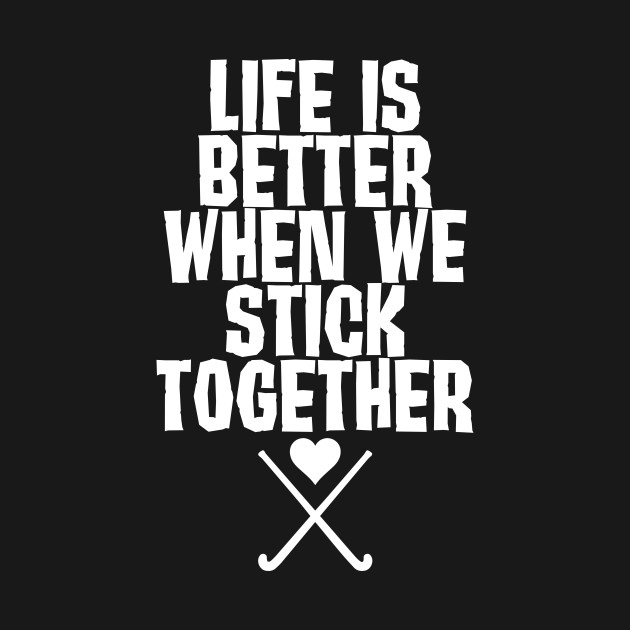 Life is Better When We Stick Together T-Shirt - Team Player - T ...