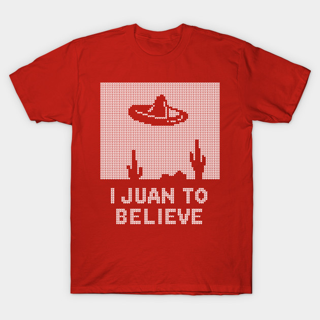 I Juan To Believe - Ugly Christmas - Ugly Sweater - T-Shirt ...