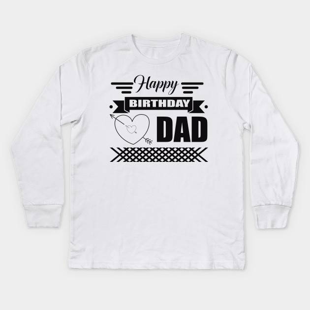 Birthday Tshirt Happy Dad Kids Long Sleeve T Shirt