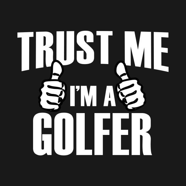 Trust Me I'm A Golfer – T & Accessories