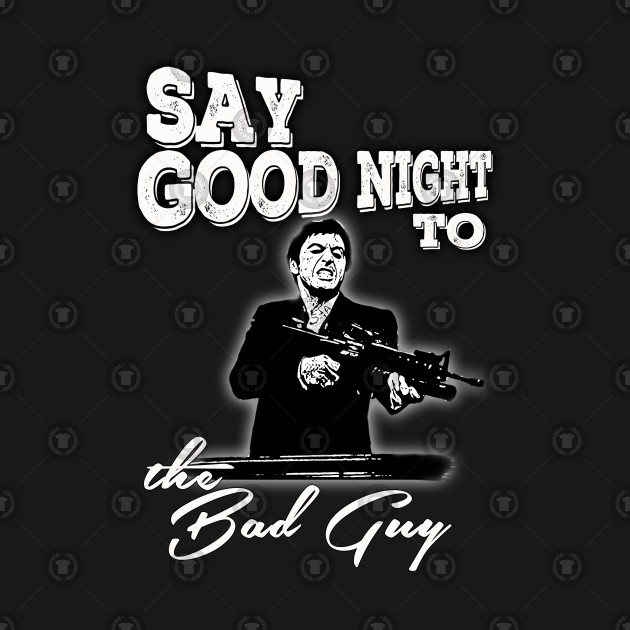 Say Good Night To The Bad Guy Scarface Tapestry Teepublic