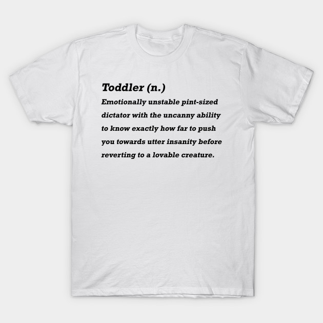 9ce8a98e Funny Toddler Definition T-Shirt Gift for Kids, Moms, Dads - Toddler ...