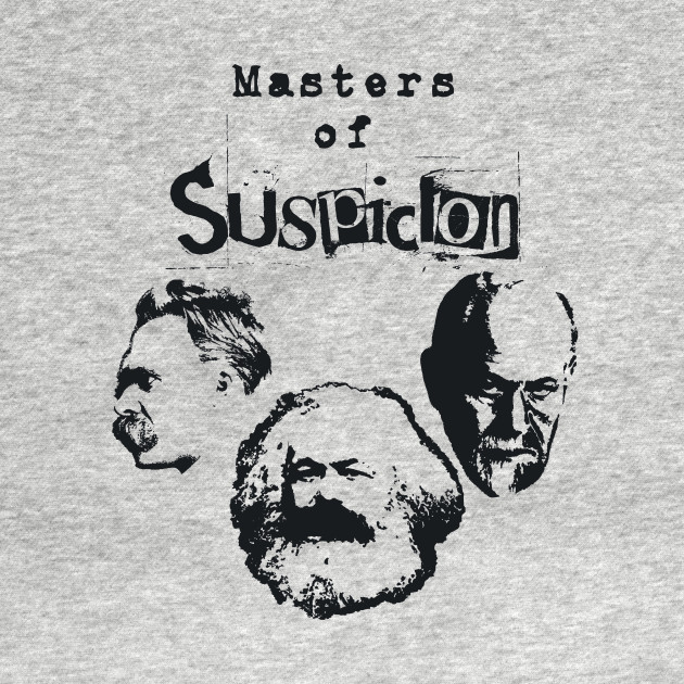 "masters of suspicion John paul ii has referred to sigmund freud, karl marx and friedrich nietzsche as  the ""masters of suspicion"" because they espoused that the."