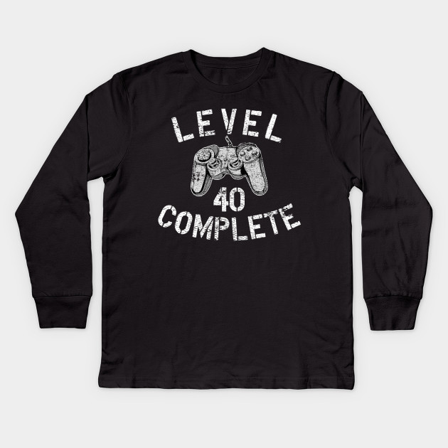 f0405cef Level 40 Complete Video Gamer 40th Birthday T-Shirt Gift Kids Long Sleeve T- Shirt