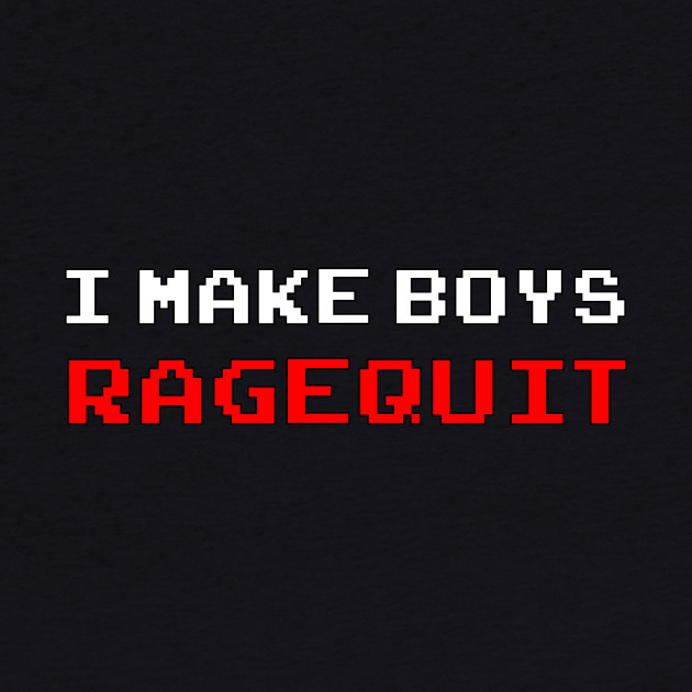 I Make Boys RAGEQUIT