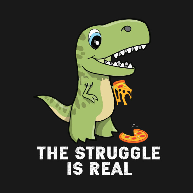 9c414a313 T Rex T Shirt The Struggle is Real T-Rex Tee - T Rex The Struggle Is ...