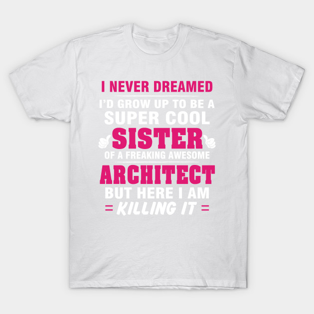 ARCHITECT Sister  – Cool Sister Of Freaking Awesome ARCHITECT T-Shirt-TJ