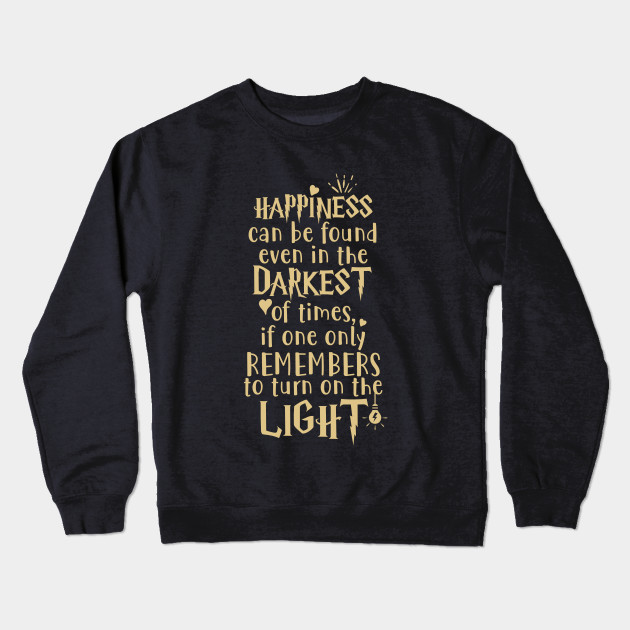 bb7ed5dd3 Happiness can be found even in the darkest of times if one only remembers to  turn on the light. Crewneck Sweatshirt