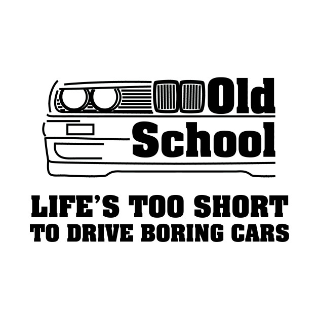 E30 Life's too short to drive boring cars