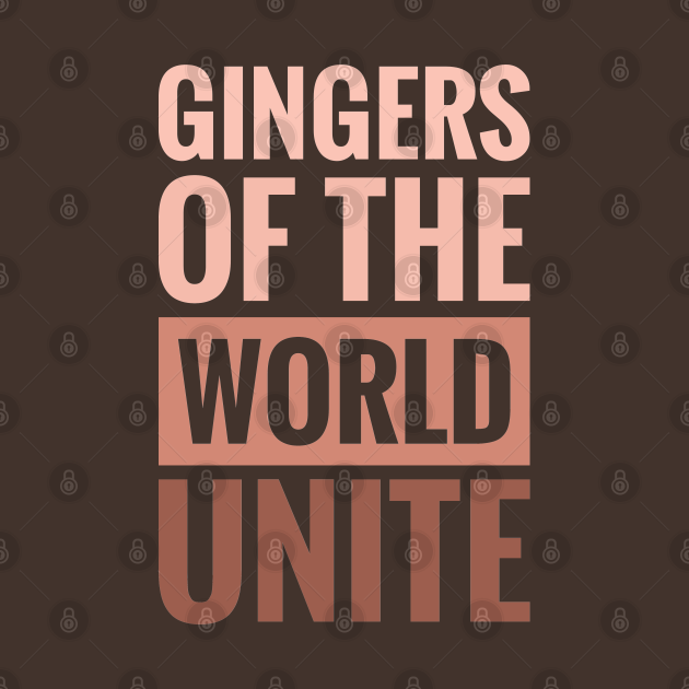 GINGERS OF THE WORLD UNITE