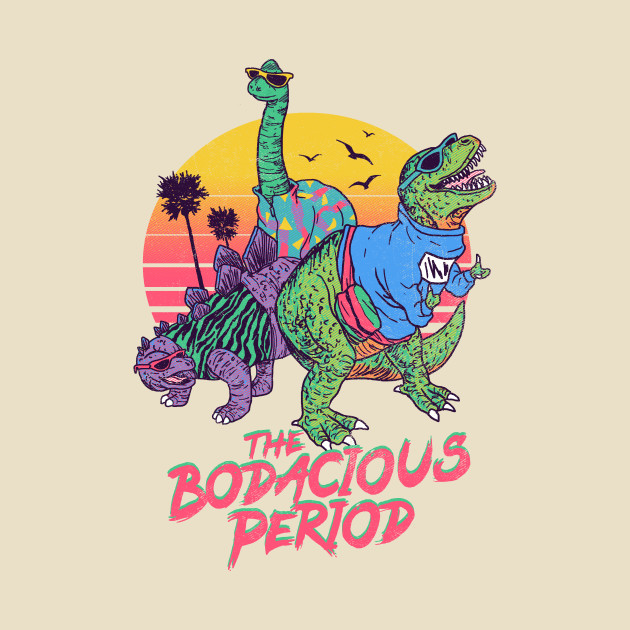 The Bodacious Period