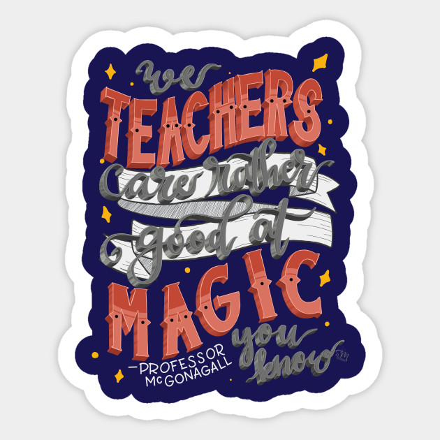 we teachers are rather good at magic you know harry potter